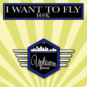 H@K - I Want To Fly [Uptown Boogie]