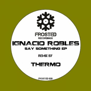 Ignacio Robles - Say Something [Frosted Recordings]