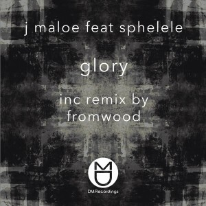 J Maloe feat. Sphelele - Glory [DM.Recordings]