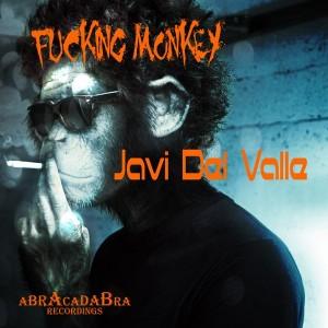 Javi Del Valle - Fuckin' Monkey [Abracadabra Recordings]