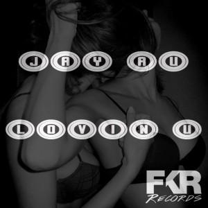Jay Ru - Lovin' U [FKR Records]