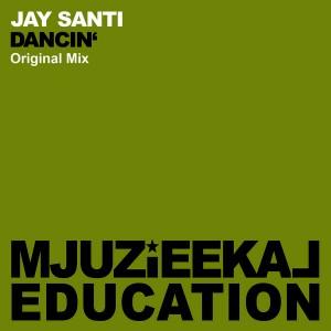 Jay Santi - Dancin' [Mjuzieekal Education Digital]