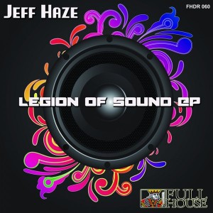 Jeff Haze - Legion of Sounds EP [Full House Digital Recordings]