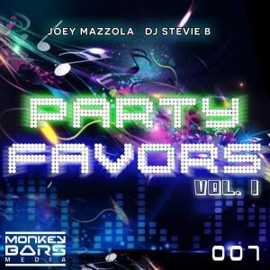 Joey Mazzola & DJ Stevie B - Party Favors, Vol. 1 [Monkey Bars Media]
