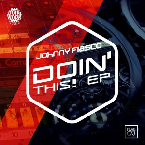 Johnny Fiasco - Doin' This! [Doin Work Records]