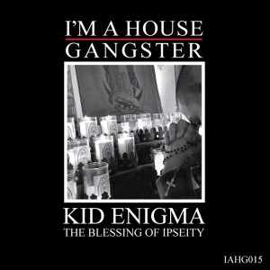 Kid Enigma - The Blessing Of Ipseity [I'm A House Gangster]