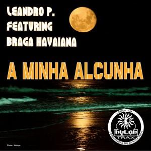 Leandro P. feat. Braga Havaiana - A Minha Alcunha [Nylon Trax]