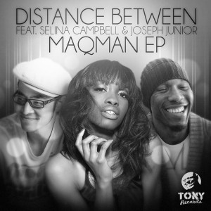 MAQman, Selina Campbell, Joseph Junior - Distance Between [Tony Records]