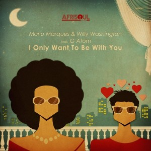 Mario Marques & Willy Washington feat. G Atom - I Only Want To Be With You [AfriSoul Records]