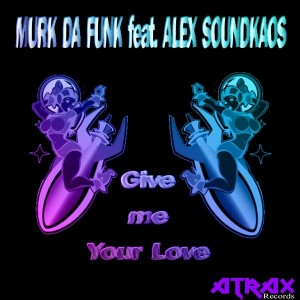 Mark da Funk feat. Alex Soundkaos - Give Me Your Love [Atrax Records]