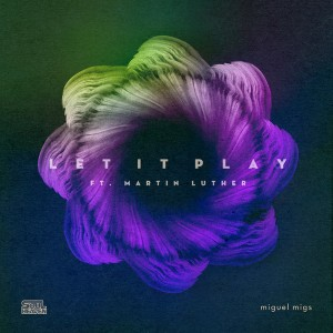 Miguel Migs feat. Martin Luther - Let It Play [Soul Heaven Records]