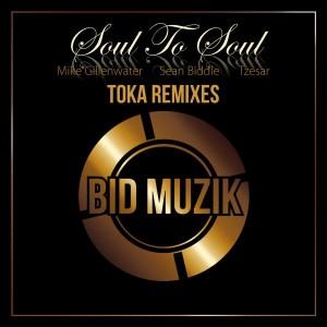 Mike Gillenwater, Sean Biddle, Tzesar - Soul to Soul (Toka Remixes) [Bid Muzik]