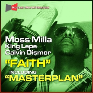 Moss Milla & King Lepe & Calvin Dismor - Faith [Korner Gruve Records]