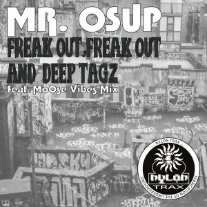 Mr. Osup - Freak Out, Freak Out__Deep Tagz [Nylon Trax]