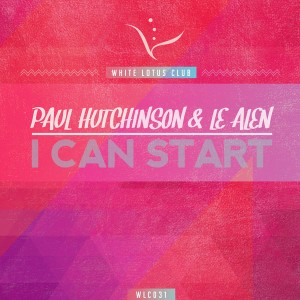 Paul Hutchinson & Le Alen - I Can Start [White Lotus Club]