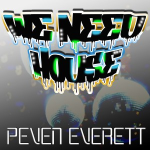 Peven Everett - We Need House