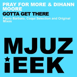Pray for More & Dihann Moore - Gotta Get There [Mjuzieek Digital]