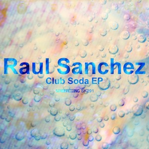 Raul Sanchez (Chile) - Club Soda EP [Street King]
