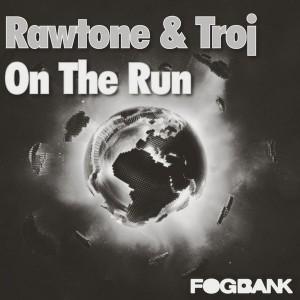 Rawtone & Troj - On The Run [Fogbank]