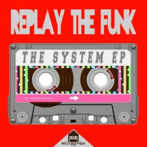 Replay The Funk - The System EP [Belle Boutique]