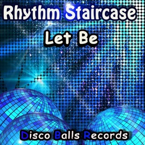 Rhythm Staircase - Let Be [Disco Balls Records]