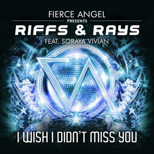 Riffs & Rays feat. Soraya Vivian - I Wish I Didn't Miss You [Fierce Angel Records]