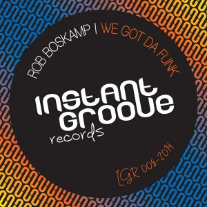 Rob Boskamp - We Got Da Funk [Instant Groove Records]