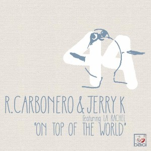 Roberto Carbonero & Jerry K feat. La Rachel - On Top of The World [Baci Recordings]