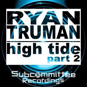 Ryan Truman - High Tide Part 2 [Subcommittee Recordings]