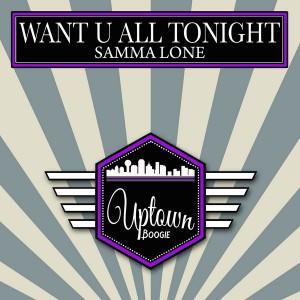 Samma Lone - Want U All Tonight [Uptown Boogie]
