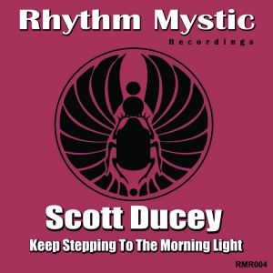 Scott Ducey - Keep Stepping To The Morning Light [Rhythm Mystic Recordings]