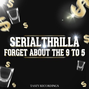 Serial Thrilla - Forget About The 9 To 5 [Tasty Recordings Digital]