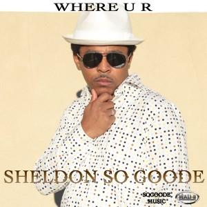Sheldon So Goode - WHERE U R [Wali-B Entertainment]
