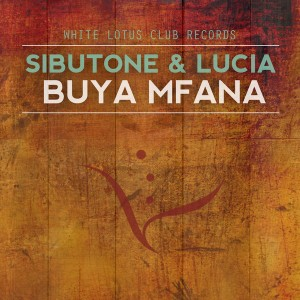 Sibutone & Lucia - Buya Mfana [White Lotus Club]