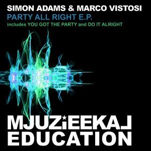 Simon Adams & Marco Vistosi - Party All Right EP [Mjuzieekal Education Digital]