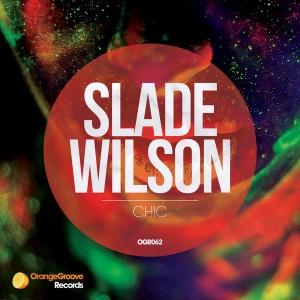 Slade Wilson - Chic [Orange Groove Records]