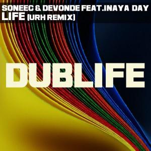 Soneec & DeVonde feat. Inaya Day - LIfe (URH Remix) [Dublife]