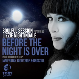 Soulful Session feat. Lizzie Nightingale - Before The Night Is Over (Incl. Ian Friday, RedSoul & Rightside Remixes) [Tony Records]