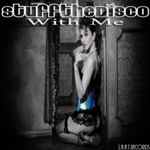 Stuff The Disco - With Me [SHAT]