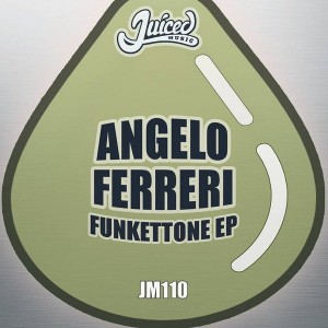 Angelo Ferreri - Funkettone EP [Juiced Music]
