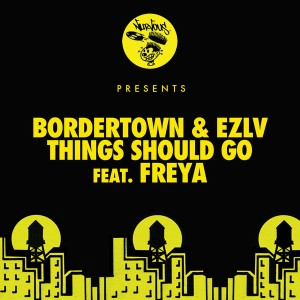 Bordertown & EZLV - Things Should Go Feat. Freya [Nurvous Records]