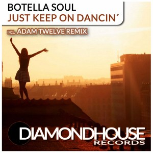 Botella Soul - Just Keep On Dancin' [Diamondhouse]