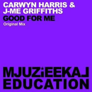 Carwyn Harris & J-Me Griffiths - Good For Me [Mjuzieekal Education Digital]
