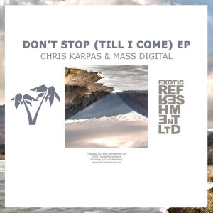 Chris Karpas & Mass Digital - Don't Stop (Till I Come) EP [Exotic Refreshment LTD]