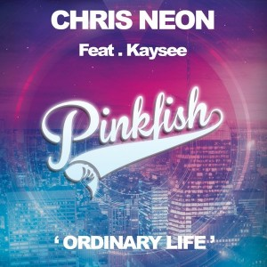 Chris Neon feat. Kaysee - Ordinary Life [Pink Fish Records]