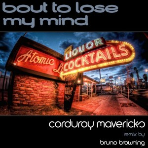 Corduroy Mavericks - Bout To Lose My Mind [Soulsupplement Records]