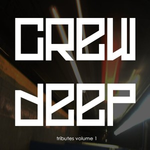 Crew Deep - Tributes Volume One [i! Records]