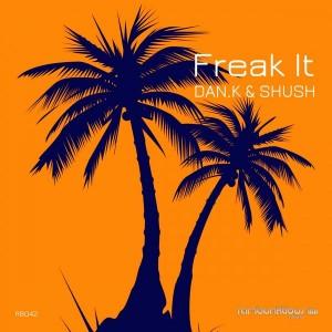 DAN.K & Shush - Freak It [RaMBunktious (Miami)]
