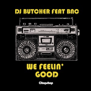 DJ Butcher feat. BNC - We Feelin Good [Chopshop]