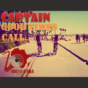 DJ Captain - Good Times Call [Rooted Afrika Music]